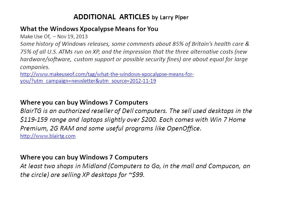 ADDITIONAL ARTICLES by Larry Piper What the Windows Xpocalypse Means for You Make Use Of, – Nov 19, 2013 Some history of Windows releases, some comments about 85% of Britain's health care & 75% of all U.S.