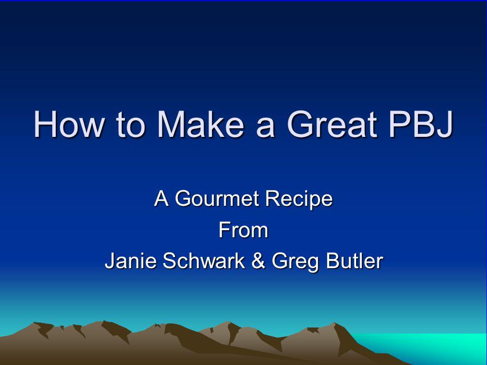 How to Make a Great PBJ A Gourmet Recipe From Janie Schwark & Greg Butler