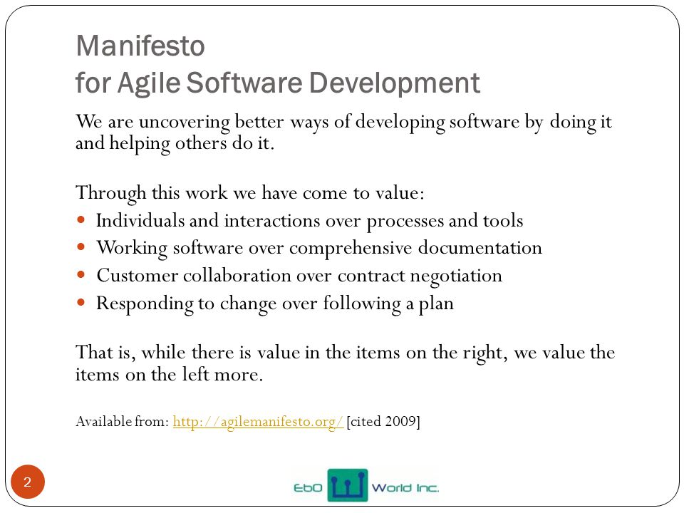 Manifesto for Agile Software Development We are uncovering better ways of developing software by doing it and helping others do it. Through this work