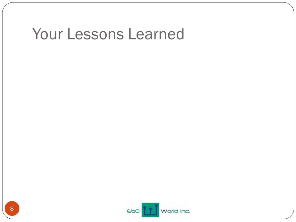 Your Lessons Learned 8