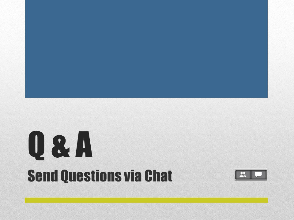 Q & A Send Questions via Chat