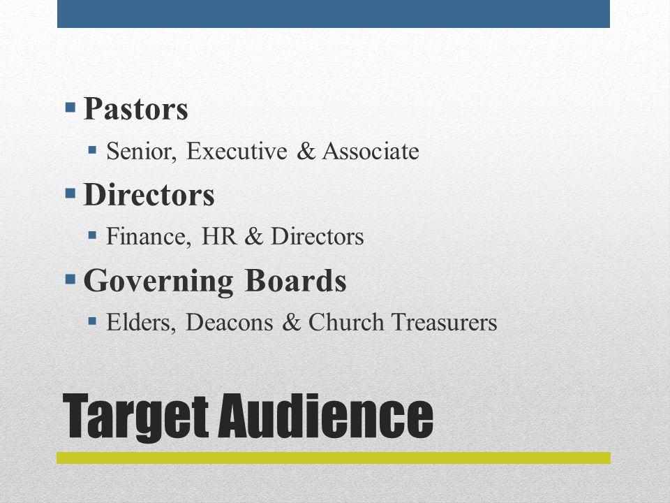 Target Audience  Pastors  Senior, Executive & Associate  Directors  Finance, HR & Directors  Governing Boards  Elders, Deacons & Church Treasurers