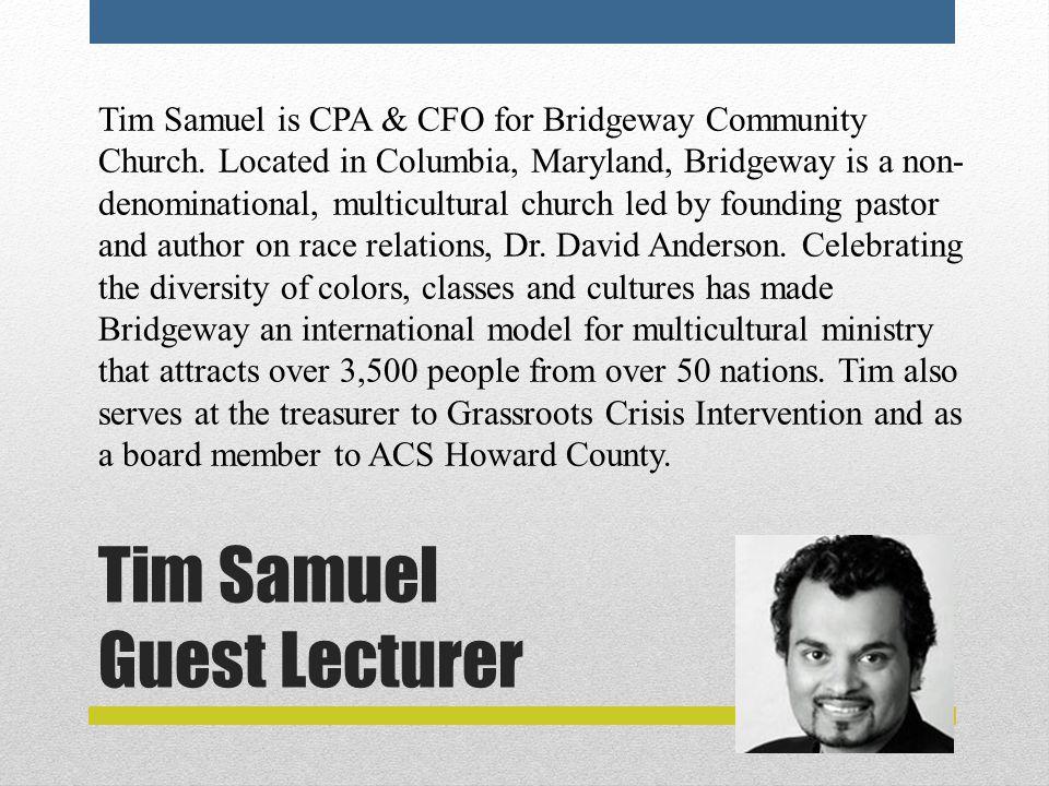 Tim Samuel Guest Lecturer Tim Samuel is CPA & CFO for Bridgeway Community Church.