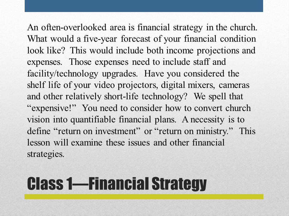 Class 1—Financial Strategy An often-overlooked area is financial strategy in the church.