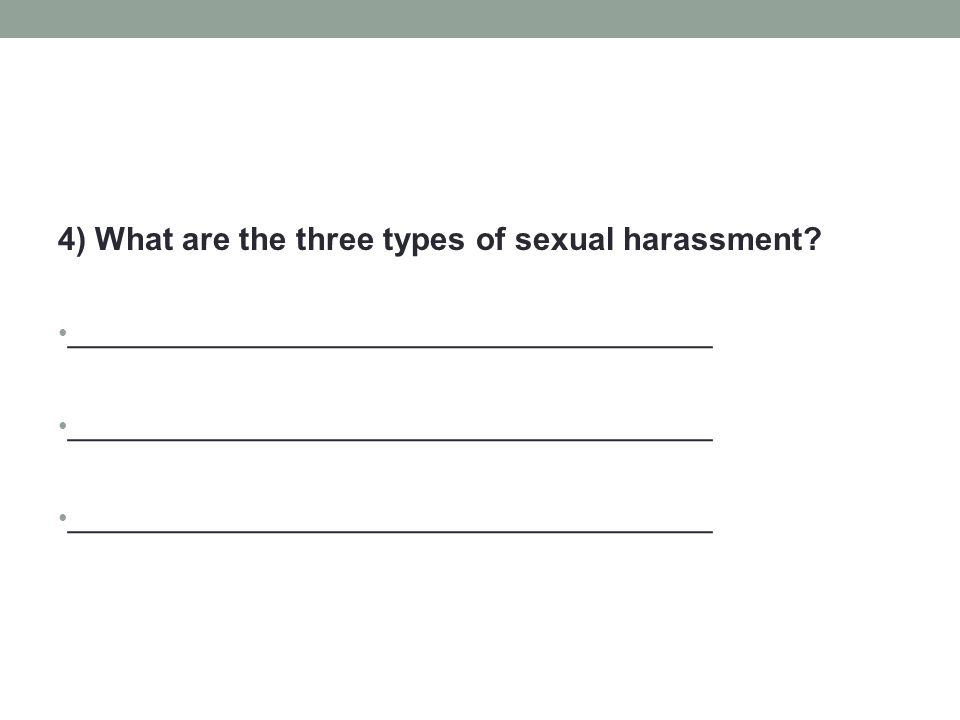 4) What are the three types of sexual harassment? ____________________________________ ____________________________________ __________________________