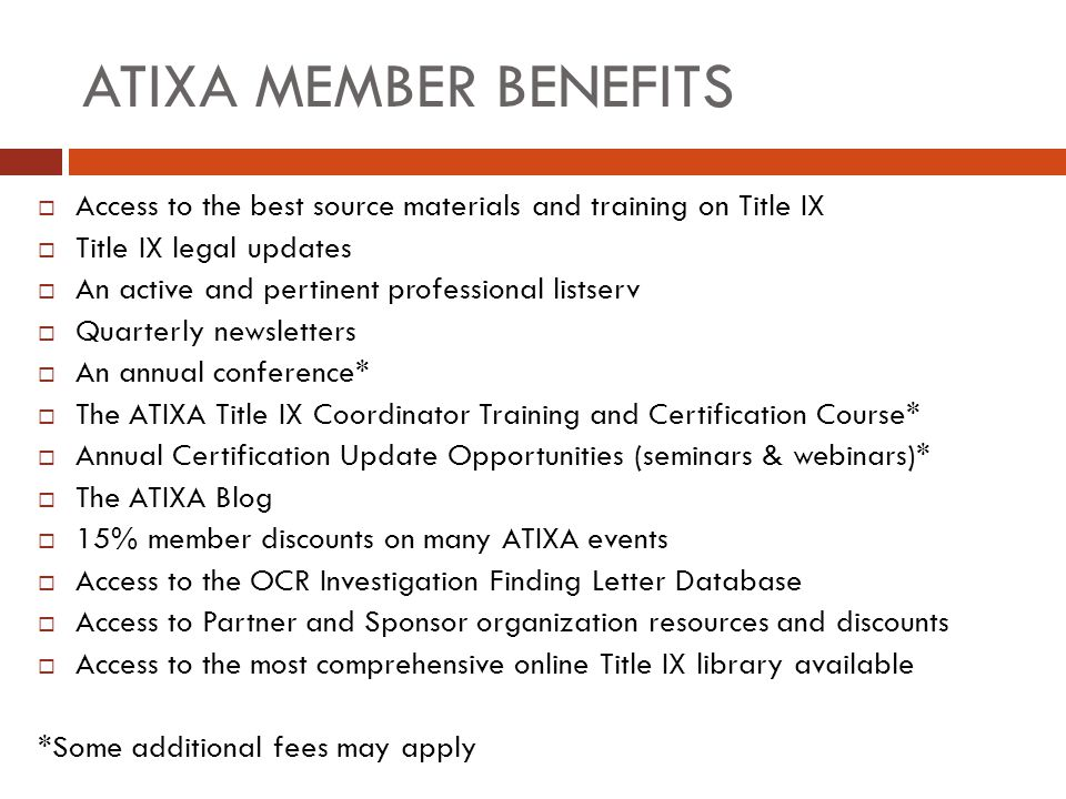 ATIXA MEMBER BENEFITS  Access to the best source materials and training on Title IX  Title IX legal updates  An active and pertinent professional l
