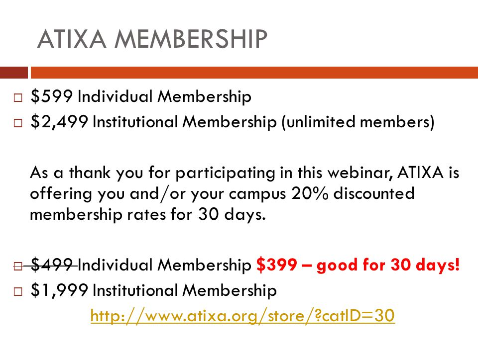 ATIXA MEMBERSHIP  $599 Individual Membership  $2,499 Institutional Membership (unlimited members) As a thank you for participating in this webinar,