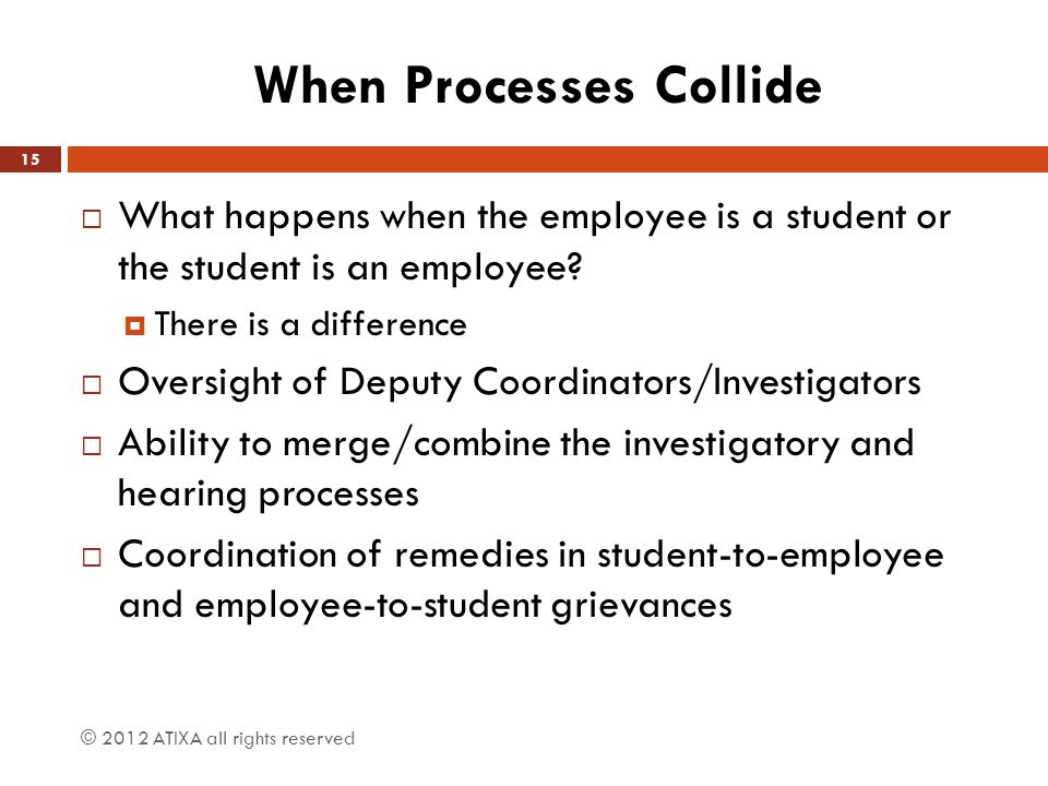 When Processes Collide  What happens when the employee is a student or the student is an employee?  There is a difference  Oversight of Deputy Coor