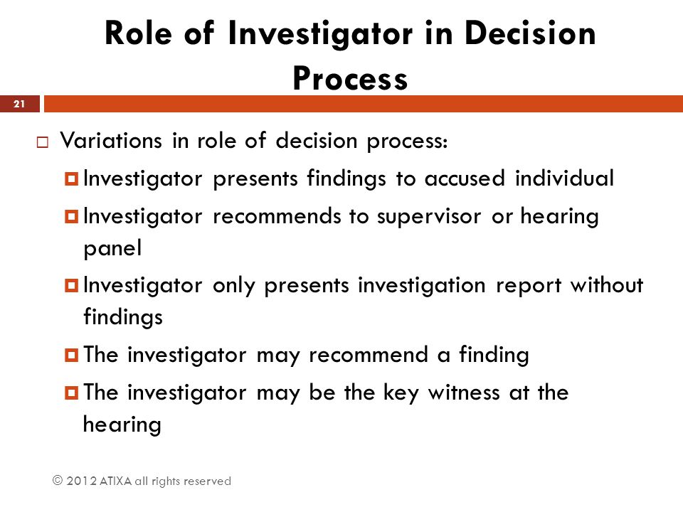 Role of Investigator in Decision Process  Variations in role of decision process:  Investigator presents findings to accused individual  Investigat