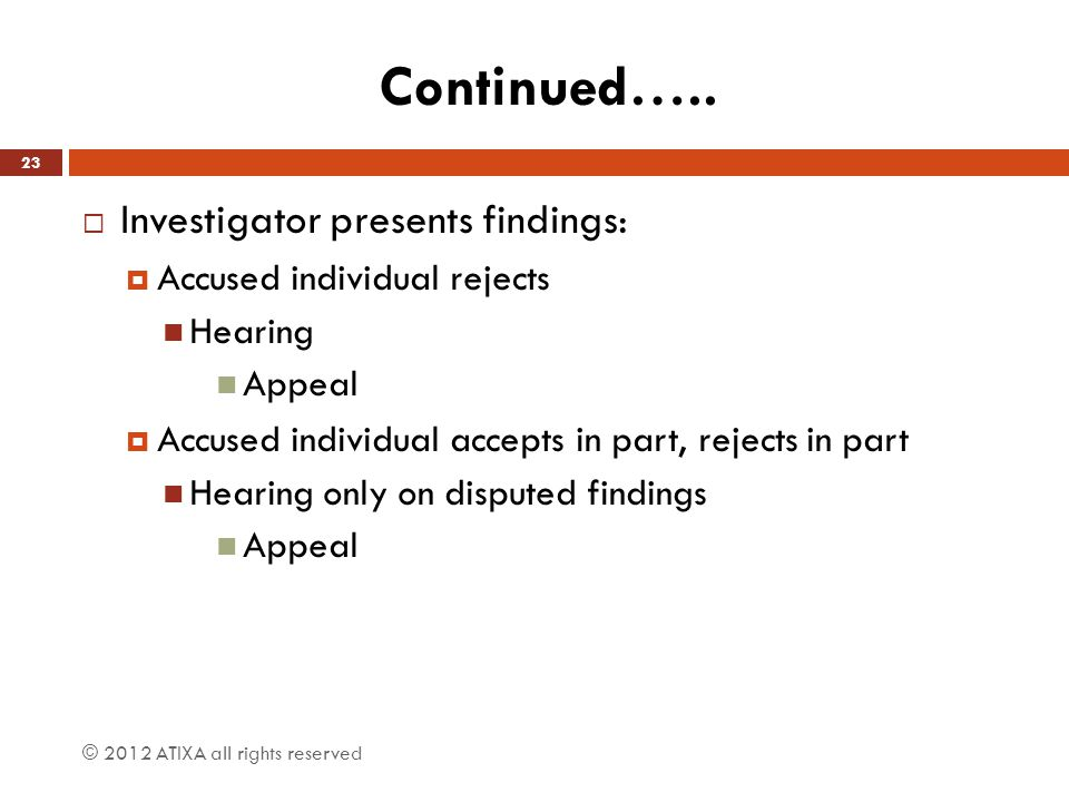 Continued…..  Investigator presents findings:  Accused individual rejects Hearing Appeal  Accused individual accepts in part, rejects in part Heari