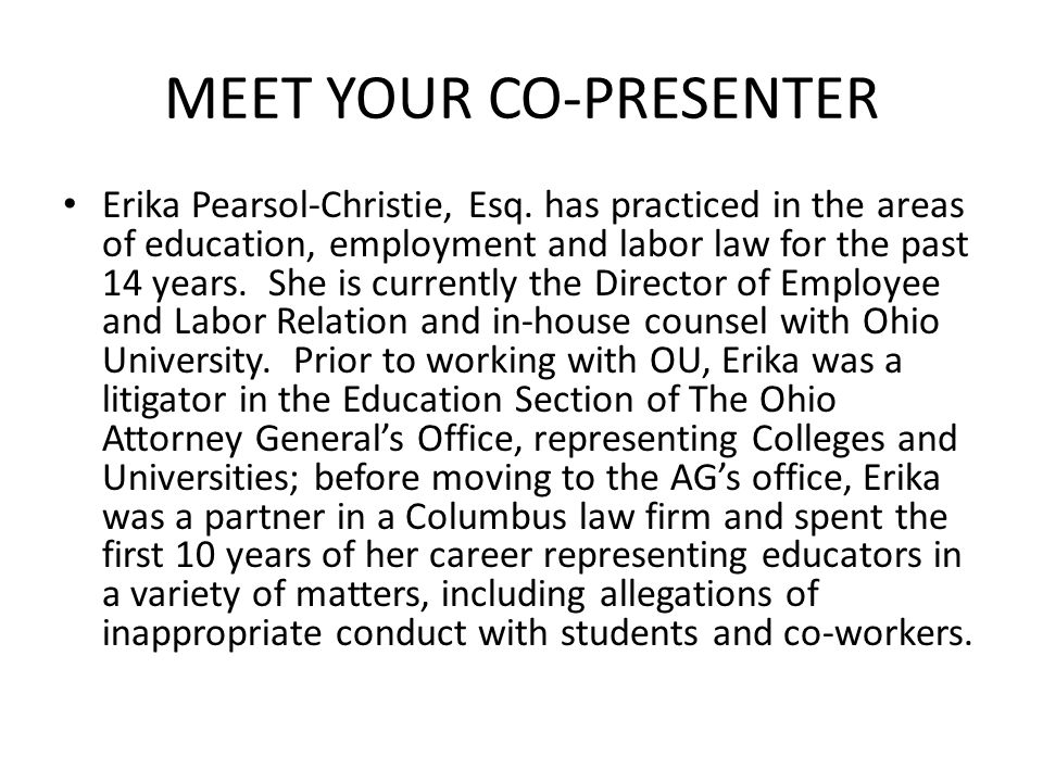 MEET YOUR CO-PRESENTER Erika Pearsol-Christie, Esq. has practiced in the areas of education, employment and labor law for the past 14 years. She is cu