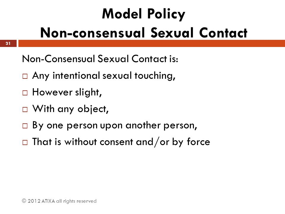 Model Policy Non-consensual Sexual Contact Non-Consensual Sexual Contact is:  Any intentional sexual touching,  However slight,  With any object, 