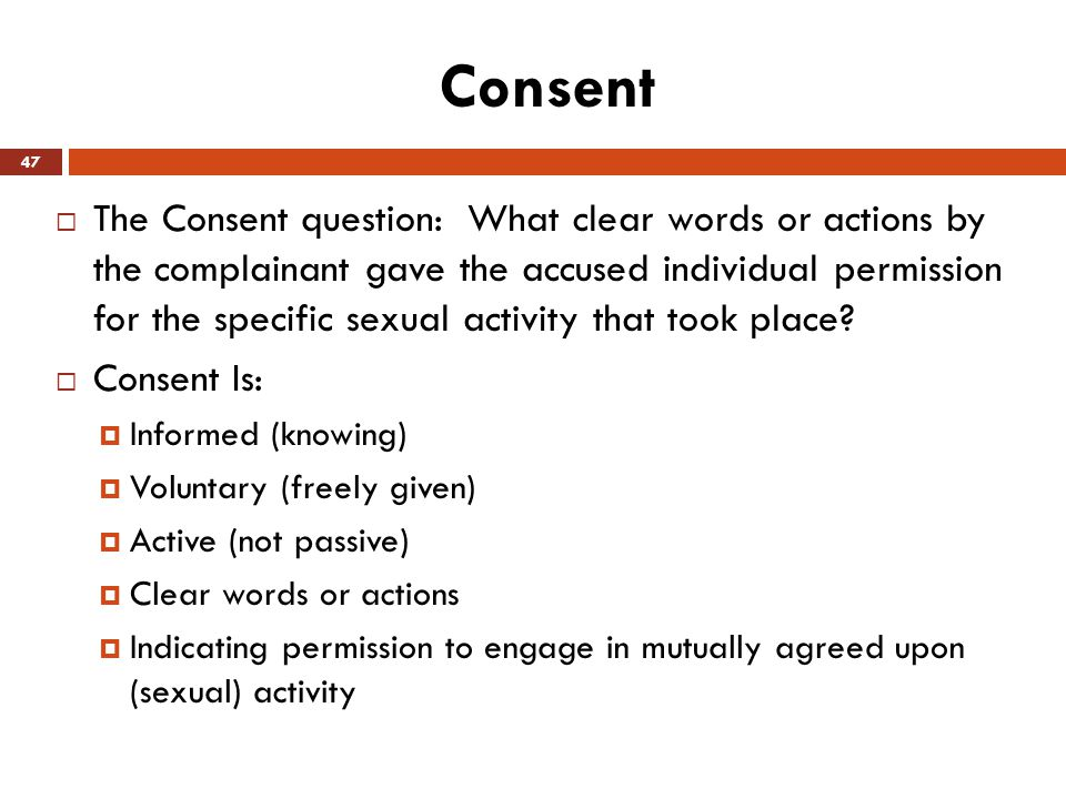 Consent  The Consent question: What clear words or actions by the complainant gave the accused individual permission for the specific sexual activity
