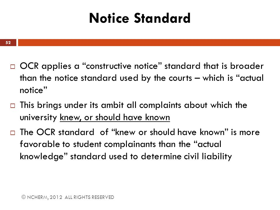 "Notice Standard  OCR applies a ""constructive notice"" standard that is broader than the notice standard used by the courts – which is ""actual notice"""