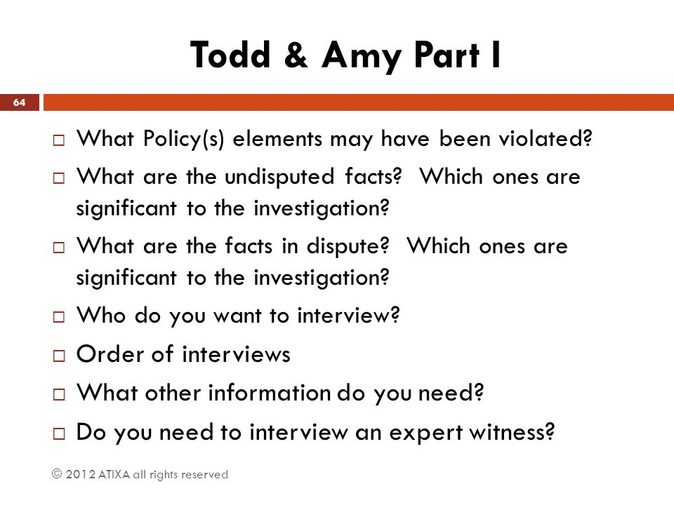 Todd & Amy Part I  What Policy(s) elements may have been violated?  What are the undisputed facts? Which ones are significant to the investigation?