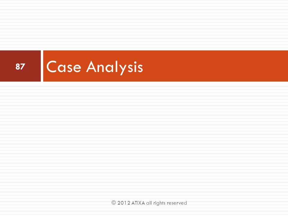 Case Analysis 87 © 2012 ATIXA all rights reserved