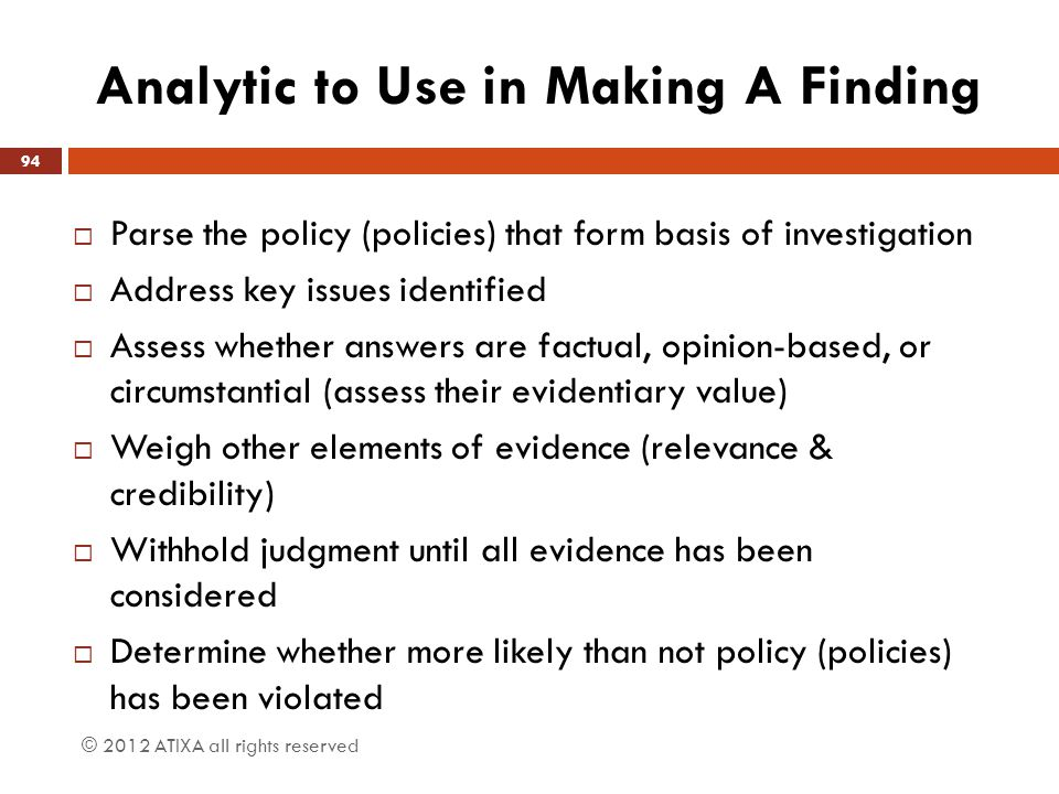 Analytic to Use in Making A Finding  Parse the policy (policies) that form basis of investigation  Address key issues identified  Assess whether an