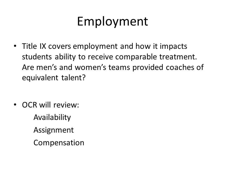 Employment Title IX covers employment and how it impacts students ability to receive comparable treatment. Are men's and women's teams provided coache