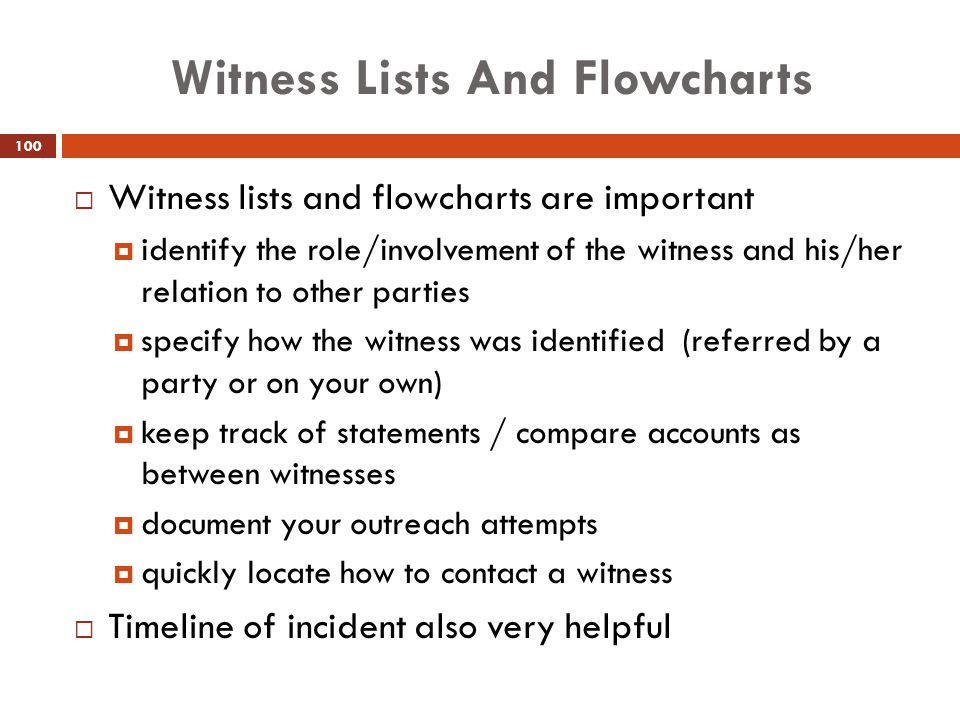 Witness Lists And Flowcharts  Witness lists and flowcharts are important  identify the role/involvement of the witness and his/her relation to other