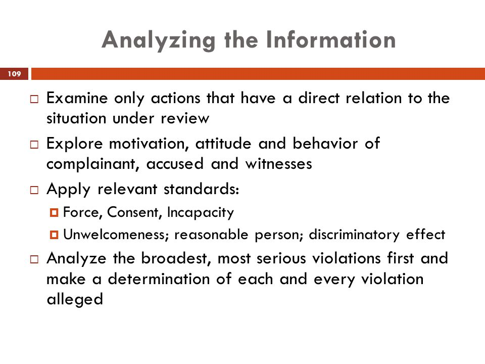 Analyzing the Information  Examine only actions that have a direct relation to the situation under review  Explore motivation, attitude and behavior