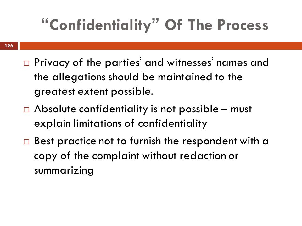 """Confidentiality"" Of The Process  Privacy of the parties' and witnesses' names and the allegations should be maintained to the greatest extent possib"