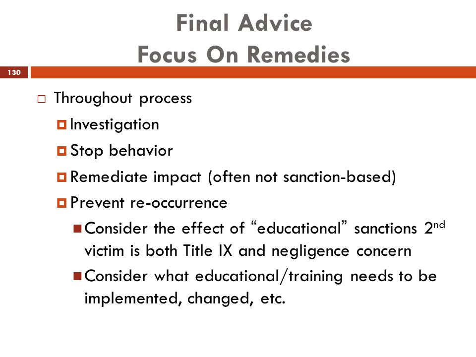 Final Advice Focus On Remedies  Throughout process  Investigation  Stop behavior  Remediate impact (often not sanction-based)  Prevent re-occurre