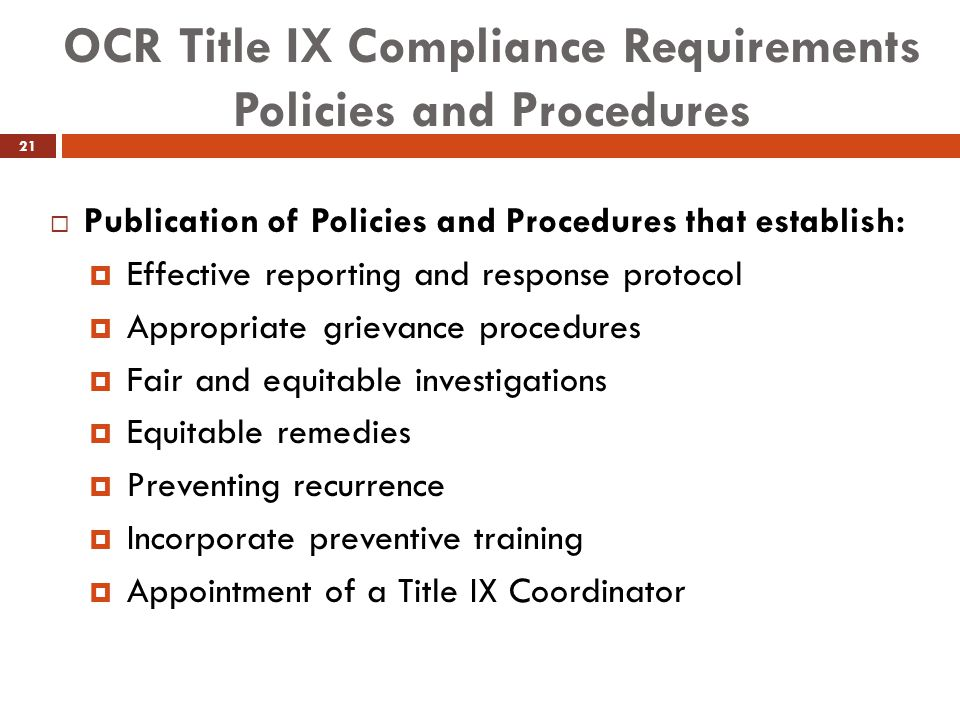 OCR Title IX Compliance Requirements Policies and Procedures  Publication of Policies and Procedures that establish:  Effective reporting and respon