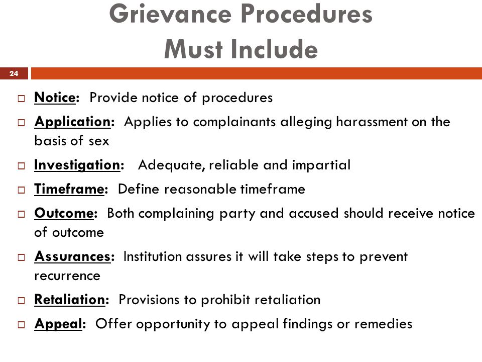 Grievance Procedures Must Include  Notice: Provide notice of procedures  Application: Applies to complainants alleging harassment on the basis of se