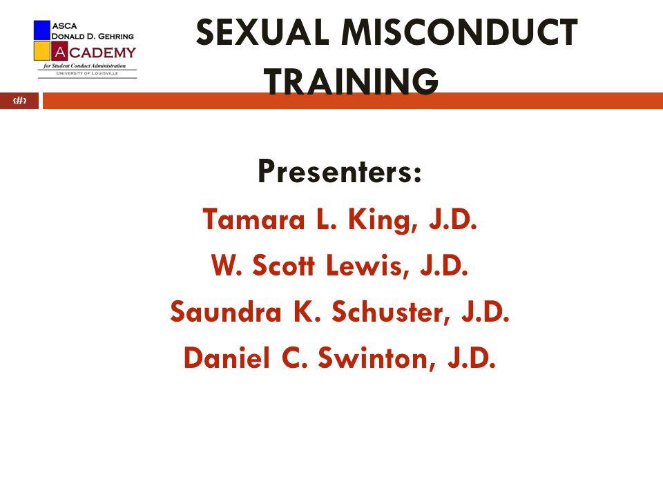 SEXUAL MISCONDUCT TRAINING Presenters: Tamara L.King, J.D.