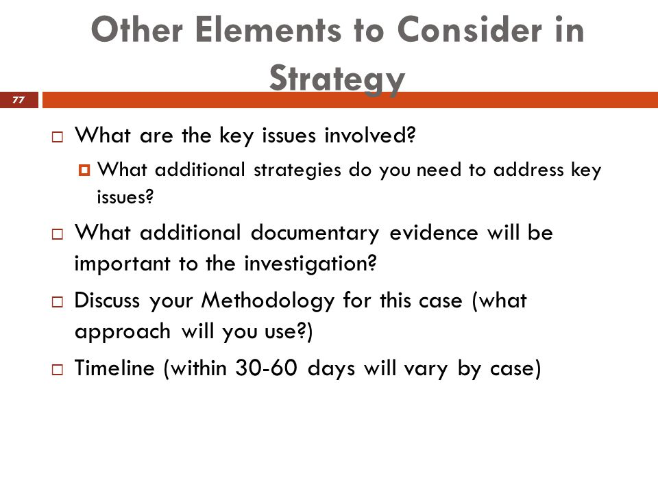 Other Elements to Consider in Strategy  What are the key issues involved?  What additional strategies do you need to address key issues?  What addi