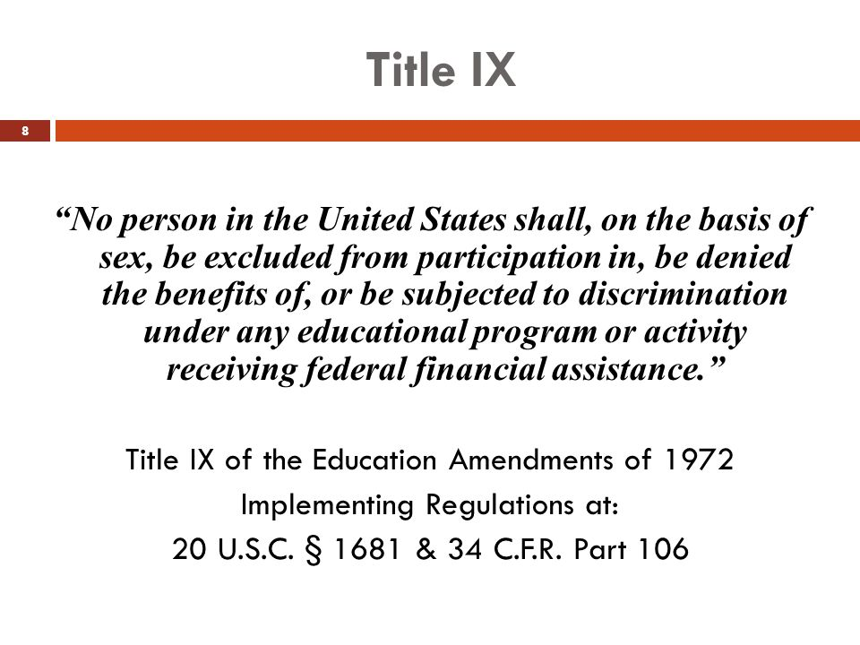 "Title IX 8 ""No person in the United States shall, on the basis of sex, be excluded from participation in, be denied the benefits of, or be subjected t"