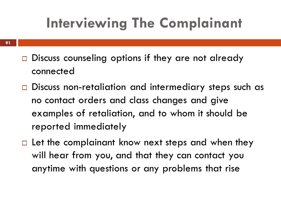 Interviewing The Complainant  Discuss counseling options if they are not already connected  Discuss non-retaliation and intermediary steps such as n