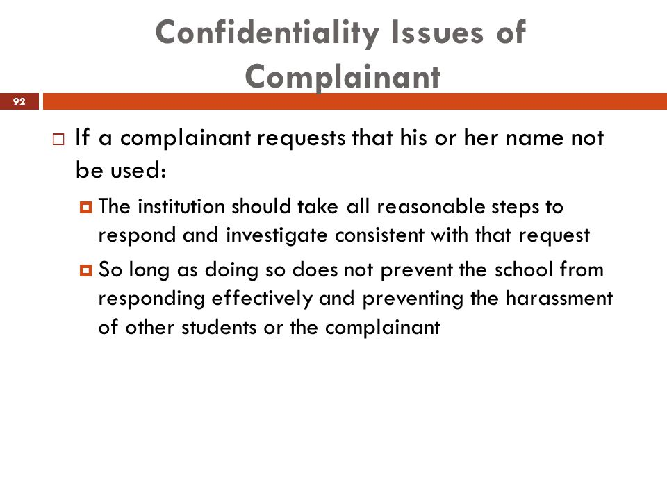 Confidentiality Issues of Complainant  If a complainant requests that his or her name not be used:  The institution should take all reasonable steps