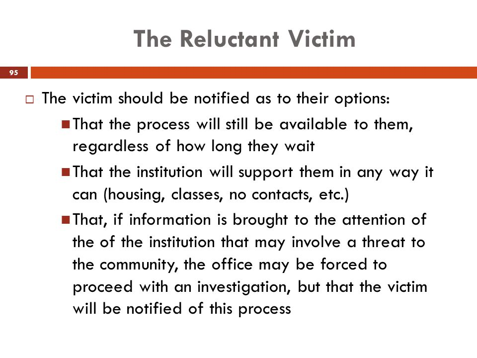 The Reluctant Victim  The victim should be notified as to their options: That the process will still be available to them, regardless of how long the