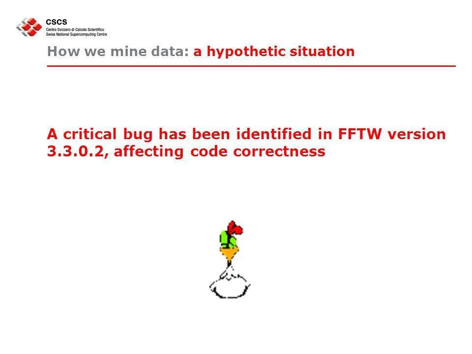 How we mine data: a hypothetic situation A critical bug has been identified in FFTW version 3.3.0.2, affecting code correctness