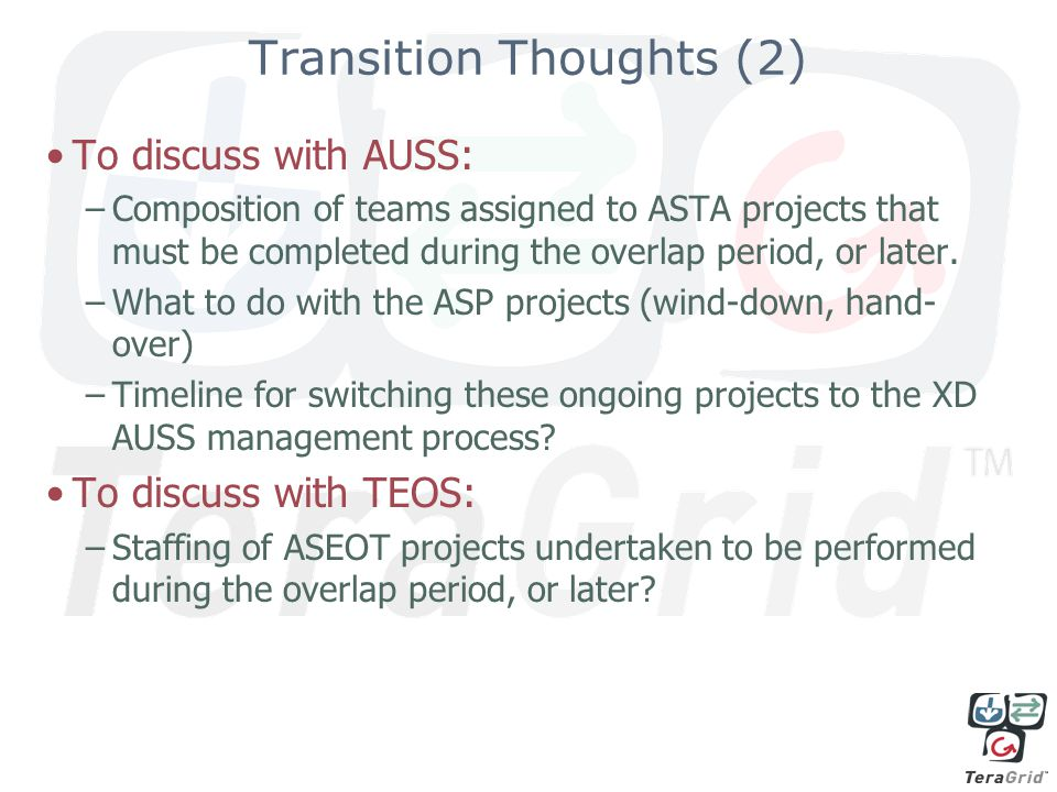 Transition Thoughts (2) To discuss with AUSS: –Composition of teams assigned to ASTA projects that must be completed during the overlap period, or later.