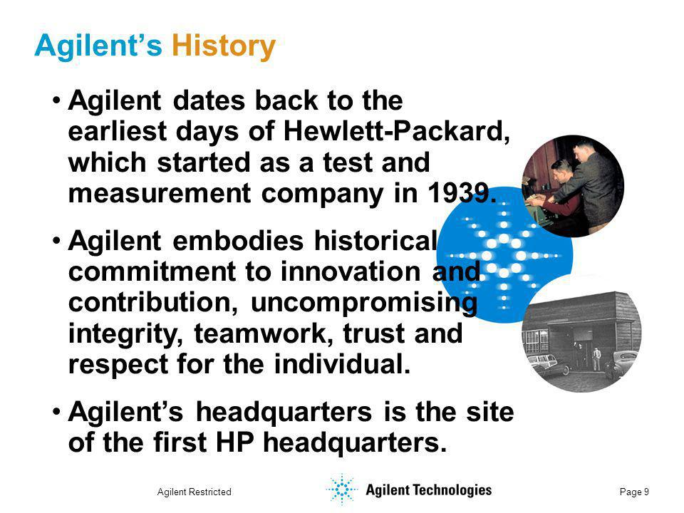 Agilent Restricted Page 9 Agilent's History Agilent dates back to the earliest days of Hewlett-Packard, which started as a test and measurement company in 1939.