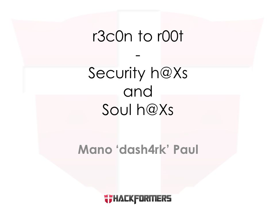 Mano 'dash4rk' Paul r3c0n to r00t - Security h@Xs and Soul h@Xs