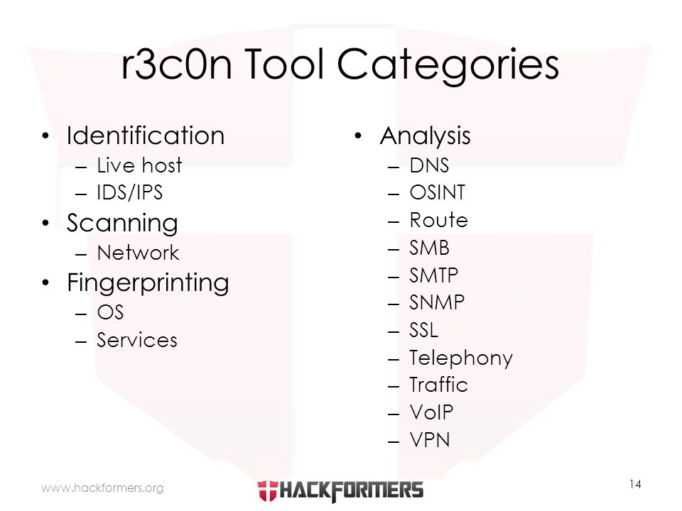 r3c0n Tool Categories Identification – Live host – IDS/IPS Scanning – Network Fingerprinting – OS – Services Analysis – DNS – OSINT – Route – SMB – SMTP – SNMP – SSL – Telephony – Traffic – VoIP – VPN www.hackformers.org 14