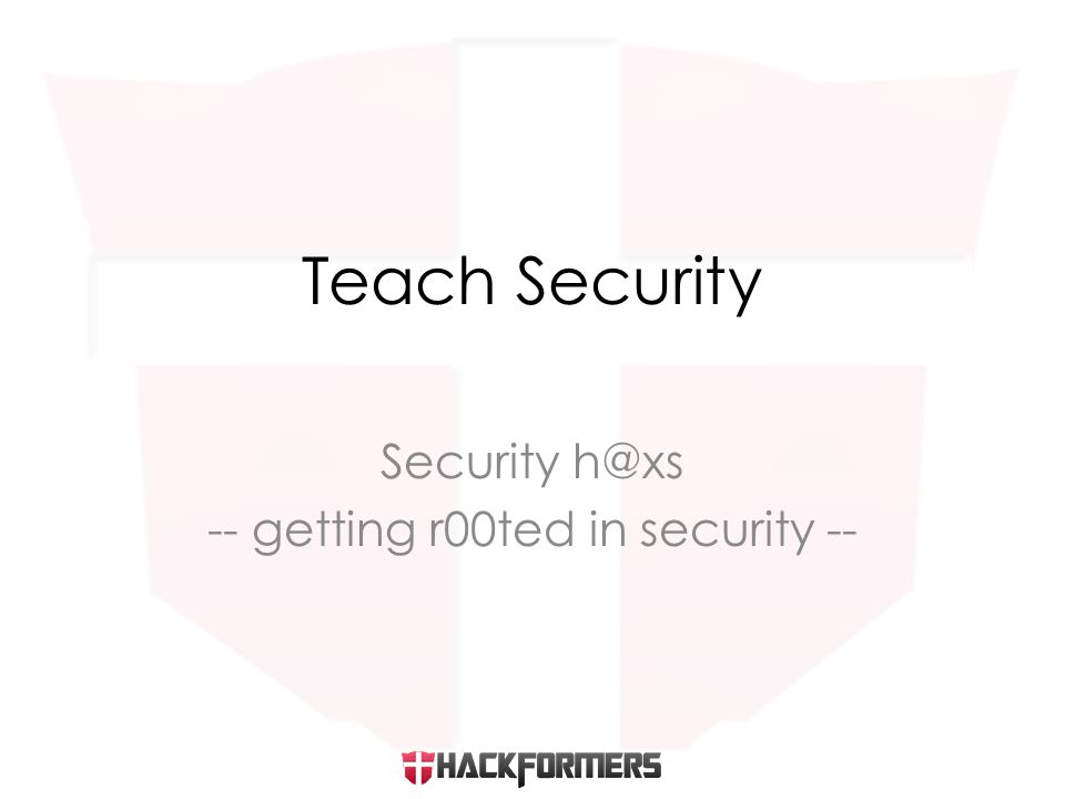 Security h@xs -- getting r00ted in security -- Teach Security