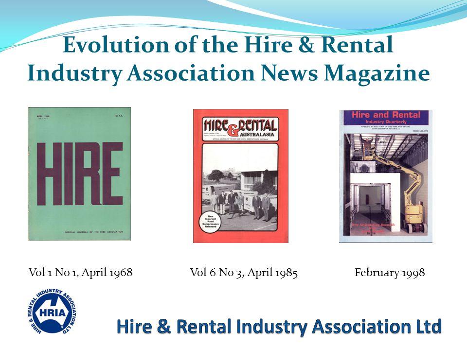 Evolution of the Hire & Rental Industry Association News Magazine Vol 1 No 1, April 1968Vol 6 No 3, April 1985February 1998