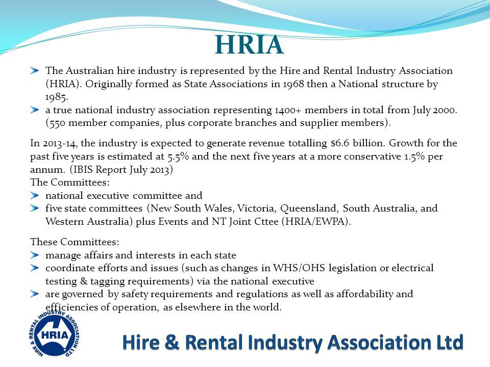 HRIA The Australian hire industry is represented by the Hire and Rental Industry Association (HRIA).