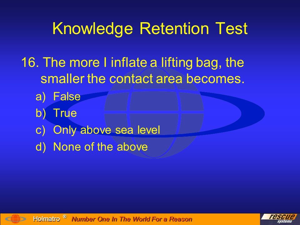 Number One In The World For a Reason ® ® Holmatro Knowledge Retention Test 17.