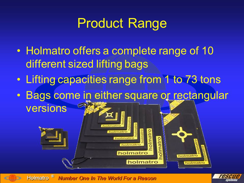 Number One In The World For a Reason ® ® Holmatro Accessories Lifting Bag systems are available with a variety of accessory kits to meet your needs…