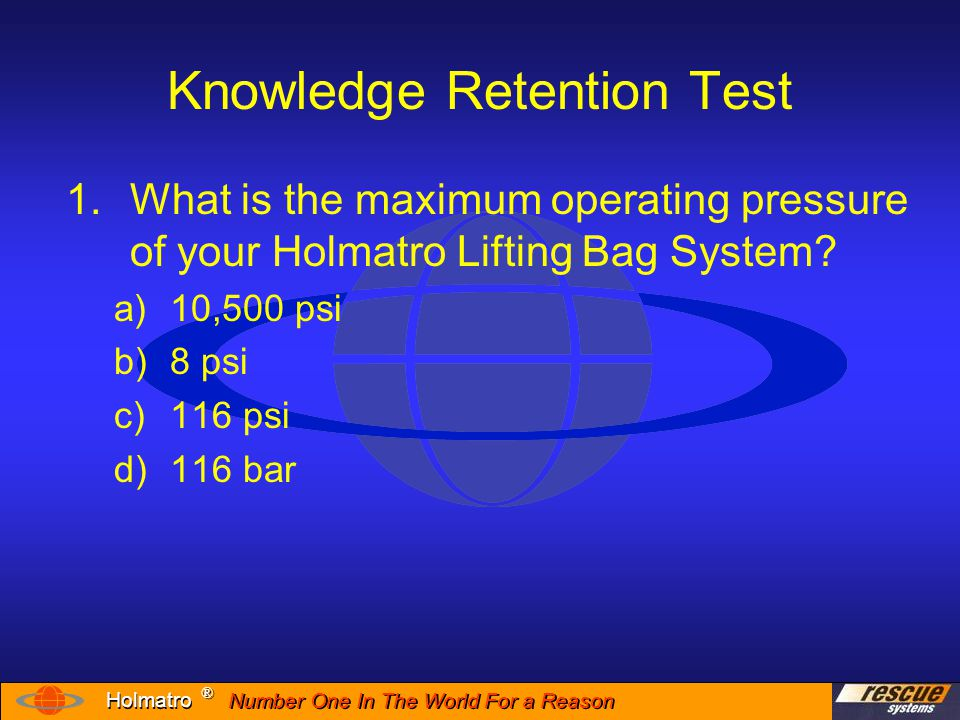 Number One In The World For a Reason ® ® Holmatro Knowledge Retention Test 2.