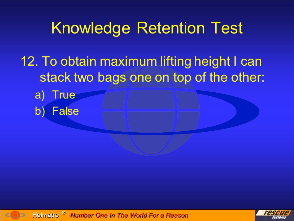 Number One In The World For a Reason ® ® Holmatro Knowledge Retention Test 13.