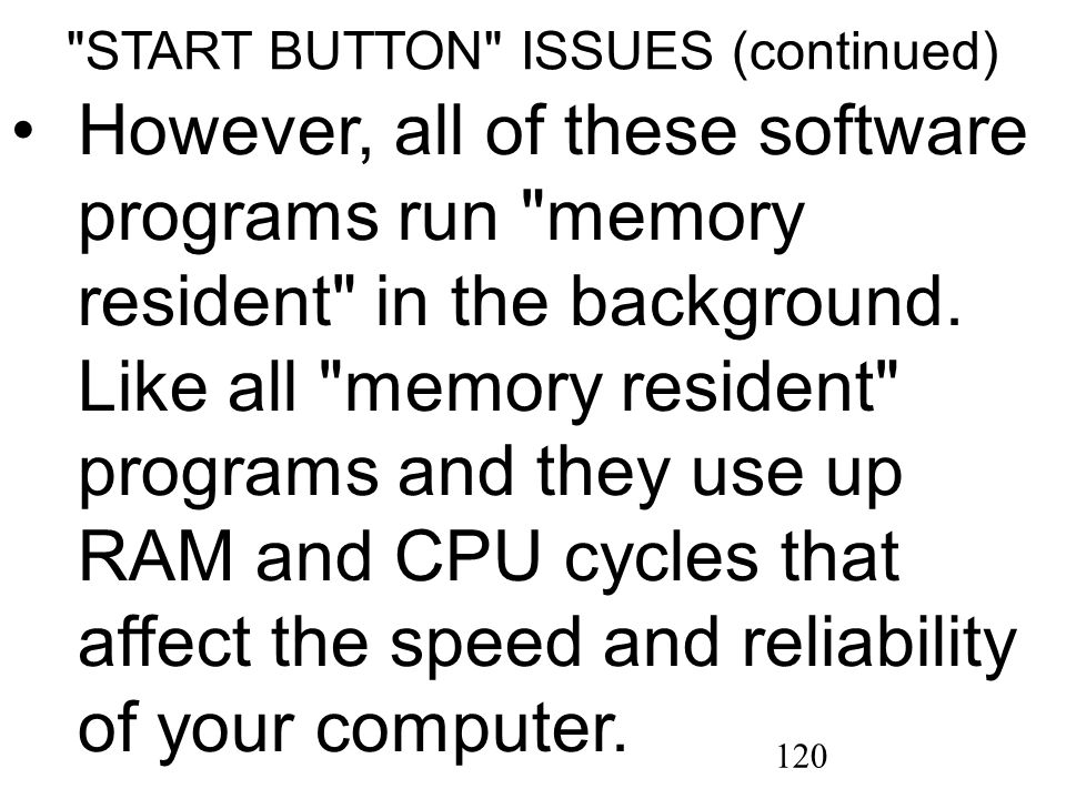 120 START BUTTON ISSUES (continued) However, all of these software programs run memory resident in the background.