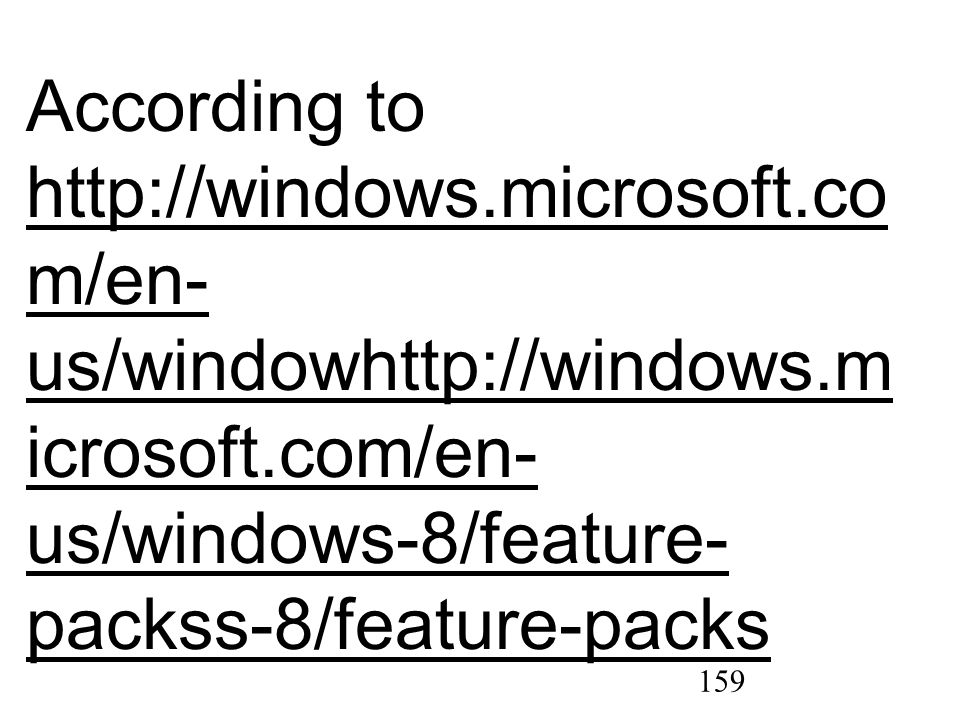 159 According to http://windows.microsoft.co m/en- us/windowhttp://windows.m icrosoft.com/en- us/windows-8/feature- packss-8/feature-packs http://windows.microsoft.co m/en- us/windowhttp://windows.m icrosoft.com/en- us/windows-8/feature- packss-8/feature-packs