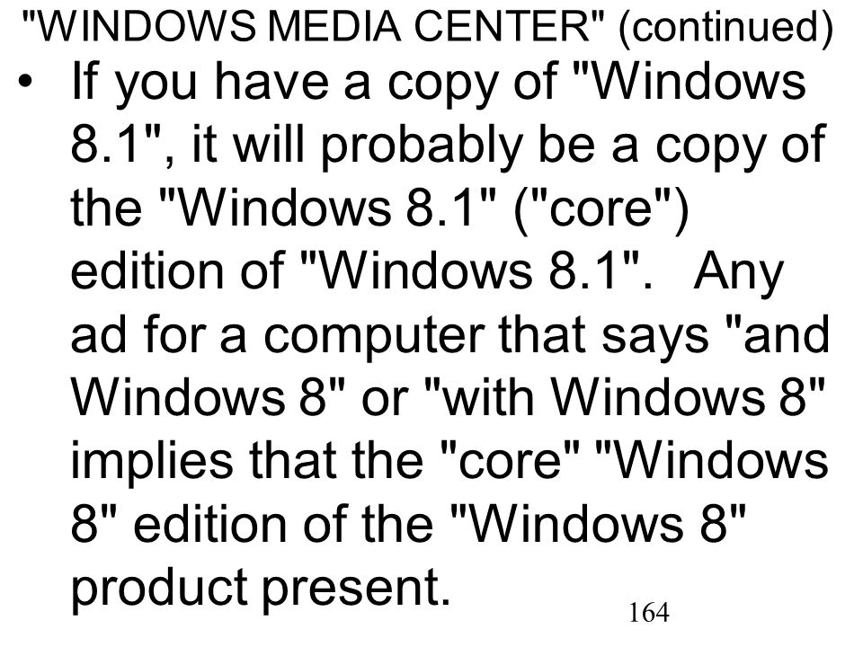 164 WINDOWS MEDIA CENTER (continued) If you have a copy of Windows 8.1 , it will probably be a copy of the Windows 8.1 ( core ) edition of Windows 8.1 .