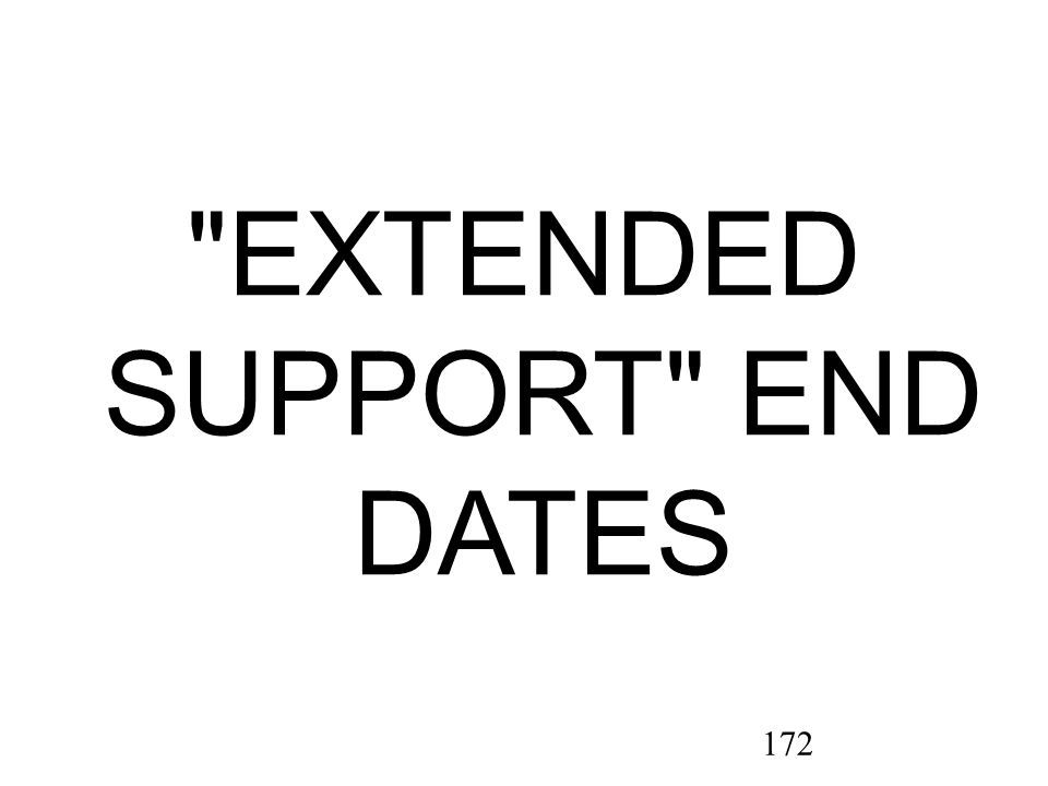 172 EXTENDED SUPPORT END DATES